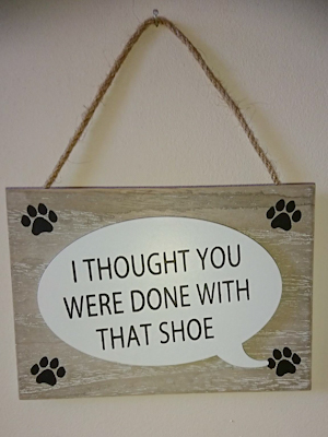 'I thought you were done with that shoe' Sign